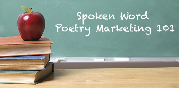 Spoken Word Poetry Marketing 101 – Introduction To Marketing For Spoken Word Poets