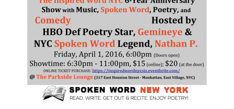 The Inspired Word NYC 6-Year Anniversary Show Hosted by HBO Def Poet, Gemineye and Spoken Word Legend, Nathan P. with Music, Spoken Word, Poetry, and Comedy @ Parkside – Friday, April 1, 2016