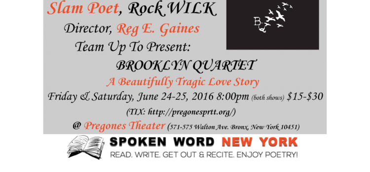 Slam Poet, Rock WILK and Director, Reg E. Gaines Present Brooklyn Quartet @ Pregones Theater – June 24-25, 2016