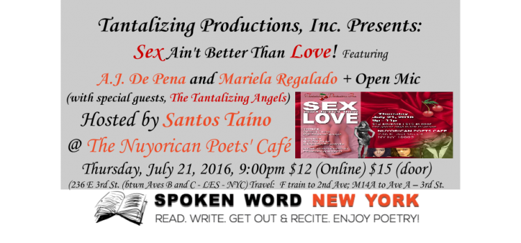 Tantalizing Productions, Inc. Presents: Sex Ain't Better Than Love! with Open Mic @ The Nuyorican Poets' Café