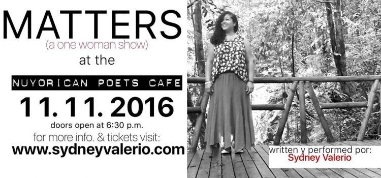 Full Circle Ensemble NYC Presents: Sydney Valerio in MATTERS – A One-Woman Show @ Nuyorican Poets' Café – Friday, November 11, 2016