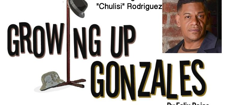 "Andres ""Chulisi"" Rodriguez Stars In ""Growing Up Gonzales"" – March/April 2017 @ The Medicine Show Theater"