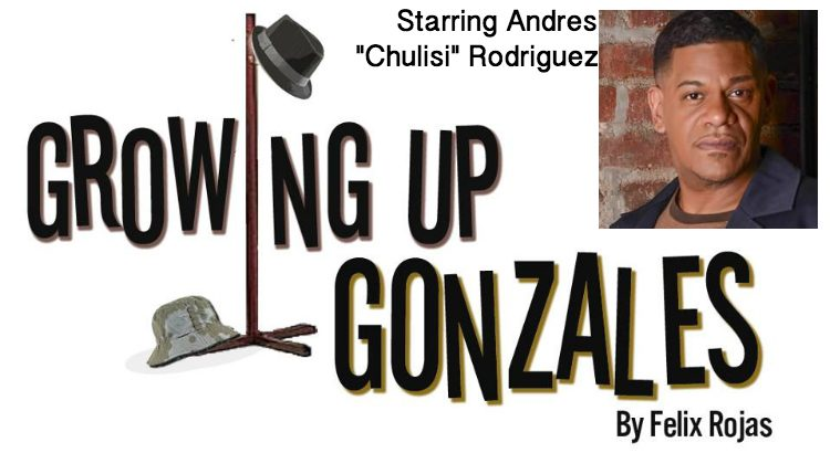 """Andres """"Chulisi"""" Rodriguez Stars In """"Growing Up Gonzales"""" – March/April 2017 @ The Medicine Show Theater"""