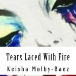Tears Laced With Fire by Keisha Molby-baez (book cover)