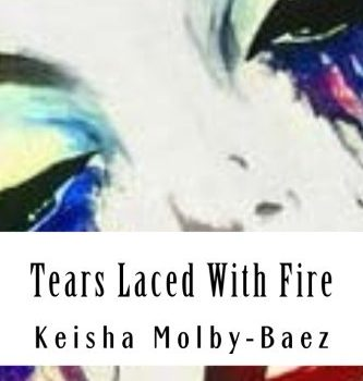 """Tears Laced With Fire by Keisha """"Coco"""" Molby-Baez"""